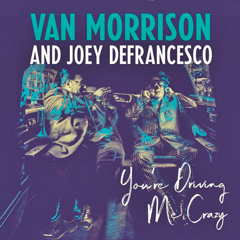 Van Morrison and Joey DeFrancesco: You`re Driving Me Crazy cd