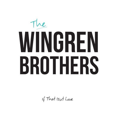 The Wingren Brothers - If That Isn`t Love  (cd)