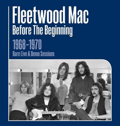 Fleetwood Mac: Before The Beginning 1968 - 1970 Rare Live & Demo Sessions (3cd) release 7.6