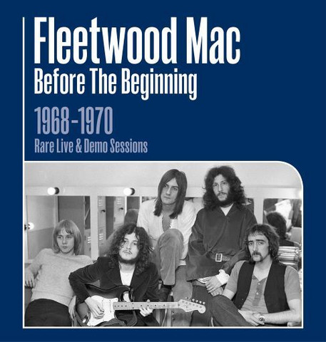 Fleetwood Mac: Before The Beginning 1968 - 1970 Rare Live & Demo Sessions (3cd) julkaisu 18.10-2019