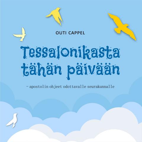 Outi Cappel: Tessalonikasta tähän päivään - Apostolin ohjeet odottavalle seurakunnalle