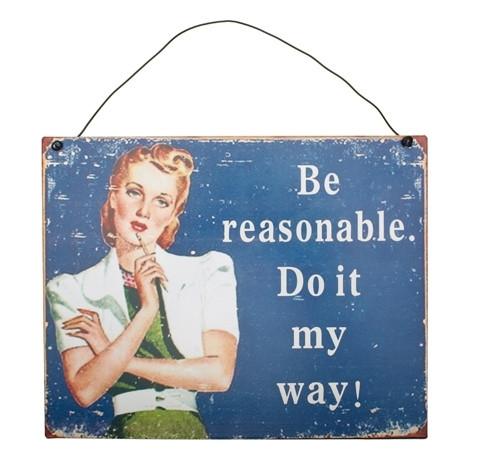 Seinäkyltti - Be reasonable. Do it my way!