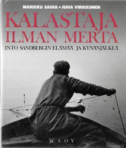 Markku Saiha, Juha Virkkunen: Kalastaja ilman merta - Into Sandbergin elämää ja kynänjälkeä