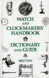 Britten, F J: Watch and Clockmakers' Handbook Dictionary and Guide