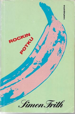 Frith, Simon: Rockin potku : nuorisokulttuuri ja musiikkiteollisuus