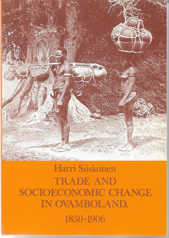 Siiskonen, Harri: Trade And Socioeconomic Change In Ovamboland 1850-1906