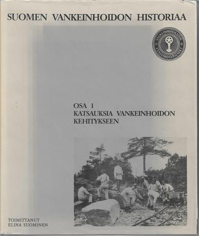 Suominen, Elina (toim.): Suomen vankeinhoidon historiaa - Osa 1, katsauksia vankeinhoidon kehitykseen