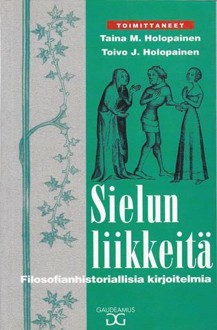 Holopainen Taina M. & Holopainen Toivo J. (toim.): Sielun liikkeitä : filosofianhistoriallisia kirjoitelmia