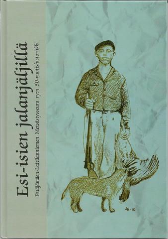Esi-isien jalanjäljillä : Petäjämäen-Laitilanniemen metsästysseura ry:n 50 vuotishistoriikki