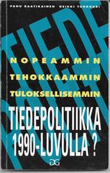 Raatikainen, Panu ja Tunkkari, Heikki: Nopeammin, tehokkaammin, tuloksellisemmin - Tiedepolitiikka 1990-luvulla?