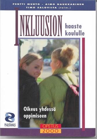 Murto Pentti  &  Naukkarinen Aimo & Saloviita Timo (toim).: Inkluusion haaste koululle : oikeus yhdessä oppimiseen