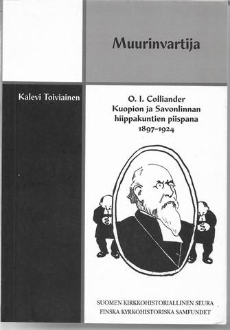 Toiviainen, Kalevi: Muurinvartija - O. I. Colliander Kuopion ja Savonlinnan hiippakuntien piispana 1897-1924