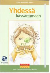Salminen Pirjo (toim.): Yhdessä kasvattamaan : kohti välittämisen toimintakulttuuria