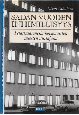 Salminen, Matti: Sadan vuoden inhimillisyys : Pelastusarmeija kovaosaisten miesten auttajana