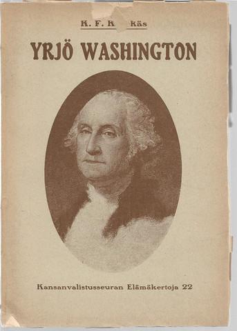 Kivekäs, K. F.: Yrjö Washington : Amerikan vapaussodan johtaja ja Yhdysvaltain ensimmäinen presidentti