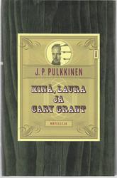 Pulkkinen, J. P.: Minä, Laura ja Cary Grant - kertomuksia kuuluisuuden varjosta