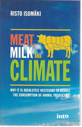 Isomäki, Risto: Meat, milk and climate : why it is absolutely necessary to reduce the consumption of animal products