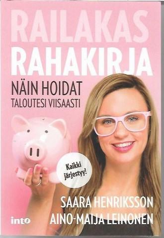 Henriksson, Saara & Leinonen, Aino-Maija: Railakas rahakirja – näin hoidat taloutesi viisaasti
