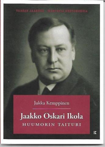 Kemppinen, Jukka: Jaakko Oskari Ikola : huumorin taituri