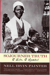 Painter, Nell Irvin: Sojourner Truth - a Life, a Symbol