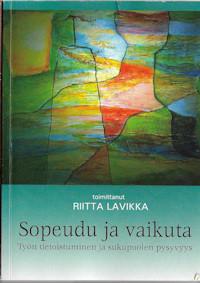 Lavikka, Riitta (toim.): Sopeudu ja vaikuta - Työn tietoistuminen ja sukupuolen pysyvyys