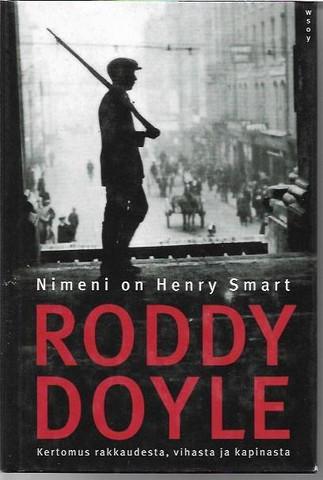 Doyle, Roddy: Nimeni on Henry Smart - Kertomus rakkaudesta, vihasta ja kapinasta