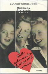 Niiniluoto, Maarit: Sulle salaisuuden kertoa mä voisin - Harmony Sistersin tarina