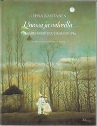 Rantanen, Leena: Unessa ja valveilla - tullimies Henri Rousseaun kuvia
