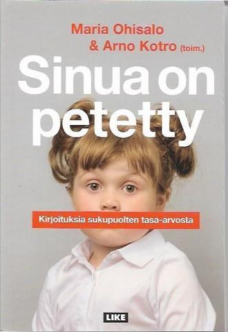 Ohisalo, Maria ja Kotro, Arno (toim.): Sinua on petetty - Kirjoituksia sukupuolten tasa-arvosta