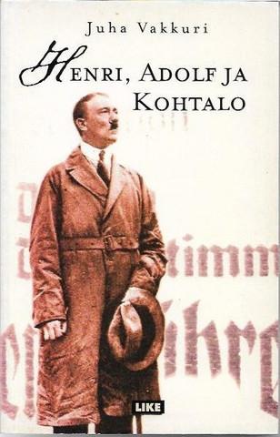 Vakkuri, Juha: Henri, Adolf ja kohtalo : romaani