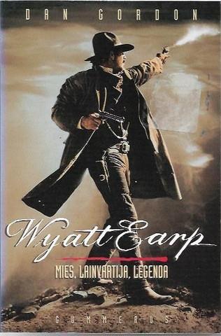 Gordon, Dan: Wyatt Earp : mies, lainvartija, legenda
