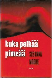 Moore, Susanna: Kuka pelkää pimeää