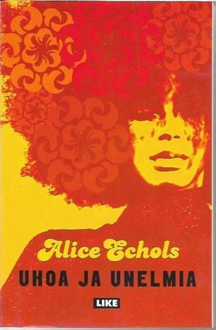 Echols, Alice: Uhoa ja unelmia : 60-luvun jälkijäristyksiä