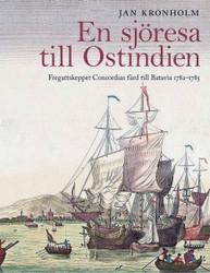 Kronholm, Jan: En sjöresa till Ostindien : fregattskeppet Concordias färd till Batavia 1782-1785