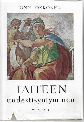 Okkonen, Onni: Taiteen uudestisyntyminen - Renesanssin taiteen luomishistoriaa 1300-luvulta 1500-luvulle