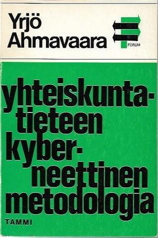 Ahmavaara, Yrjö: Yhteiskuntatieteen kyberneettinen metodologia : positivismin kritiikki