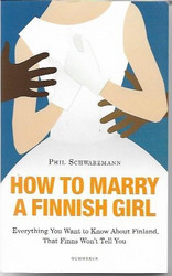 Schwarzmann, Phil: How To Marry a Finnish Girl - Everything you want to know about Finland, that Finns won´t tell you