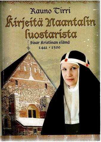 Tirri, Rauno: Kirjeitä Naantalin luostarista : sisar Kristinan elämä