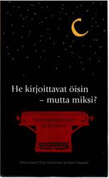 Hiidenmaa Pirjo ja Maasalo Katri (toim.): He kirjoittavat öisin - mutta miksi? : tietokirjailijat kertovat : Suomen tietokirjailijat ry:n 25-vuotisantologia
