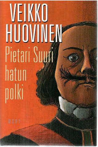 Huovinen, Veikko: Pietari Suuri hatun polki : romaani