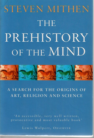 Mithen Steven: The Prehistory Of The Mind - a search for the origins of art, religion and science