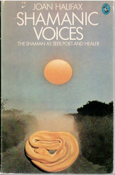 Halifax, Joan: Shamanic Voices: A Survey of Visionary Narratives
