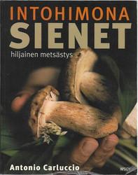 Carluccio, Antonio: Intohimona sienet : hiljainen metsästys