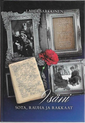 Sarkkinen, Lahja: Isäni sota, rauha ja rakkaat : talvi- ja jatkosodan kirjeitä, päiväkirjan lehtiä, äidin ja muiden sukulaisten kertomaa, omia muistoja