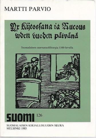 Parvio, Martti: Yx Kijtossana ia Rucous wden vuoden päivänä : suomalainen saarnatuoliliturgia 1500-luvulla