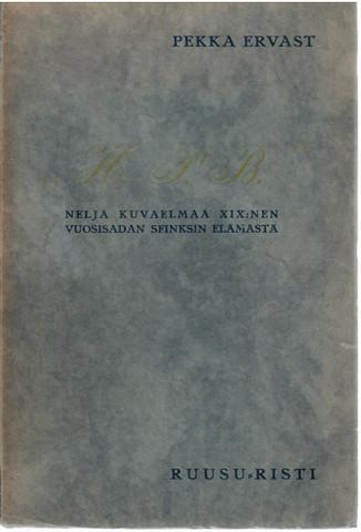 Ervast, Pekka: H.P.B : Neljä kuvaelmaa XIX:nnen vuosisadan sfinksin elämästä
