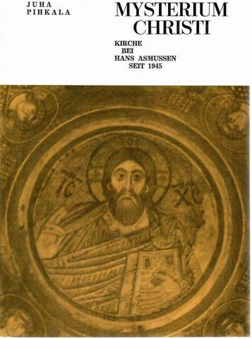 Pihkala, Juha: Mysterium Christi : Kirche bei Hans Asmussen seit 1945
