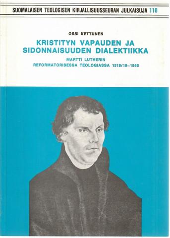 Kettunen, Ossi: Kristityn vapauden ja sidonnaisuuden dialektiikka Martti Lutherin reformatorisessa teologiassa 1518/19-1546