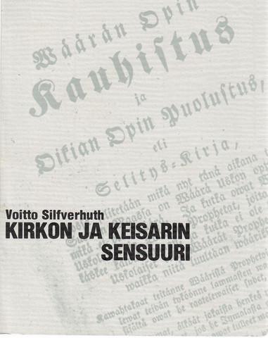 Silfverhuth, Voitto:  Kirkon ja keisarin sensuuri : uskonnollisen kirjallisuuden valvonta Suomessa 1809-1865