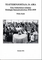 Koski, Pirkko: Teatterinjohtaja ja aika : Eino Salmelaisen toiminta Helsingin Kansanteatterissa 1934-1939